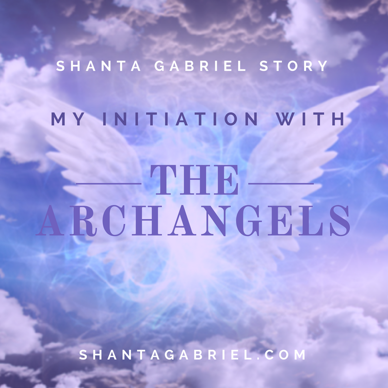 My Initiation with the Archangels - Shanta Gabriel