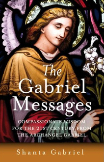 The Gabriel Messages by Shanta Gabriel