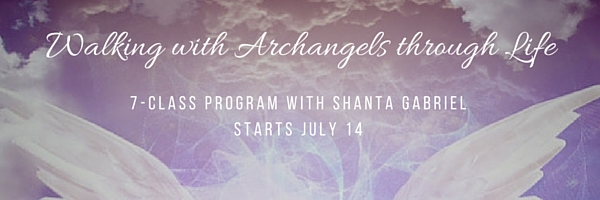 Walking with Archangels through Life - Starts July 14